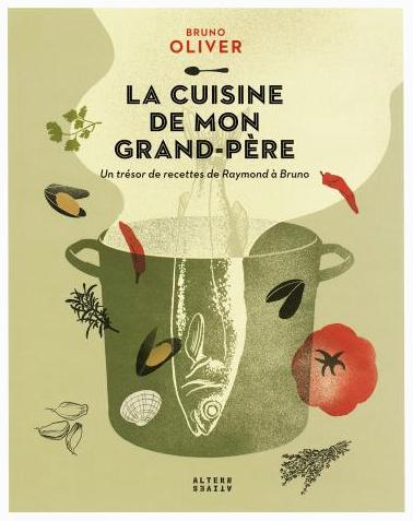La cuisine de mon grand p re hommage de bruno oliver - Livre de cuisine grand chef ...